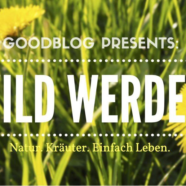 goodblog Veranstaltungen: Wild werden